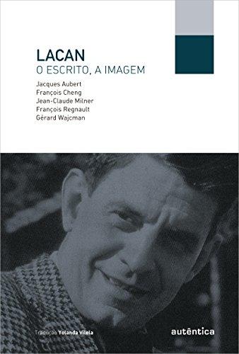 Lacan, o escrito, a imagem, livro de François Cheng, François Regnault, Gérard Wajcman, Jacques Aubert, Jean-Claude Milner