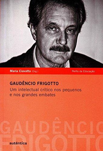 Gaudêncio Frigotto - Um intelectual crítico nos pequenos e nos grandes embates, livro de Maria Ciavatta (Org.)