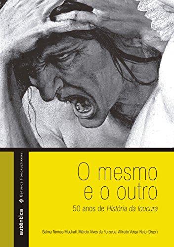O Mesmo e o Outro. 50 Anos de História da Loucura, livro de Alfredo Veiga-Neto, Márcio Alves da Fonseca, Salma Tannus Muchail