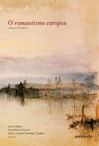 O Romantismo Europeu. Antologia Bilíngue, livro de Ana Maria Chiarini, Anna Palma, Maria Juliana Gambogi Teixeira