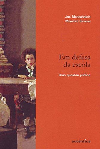 Em Defesa da Escola. Uma Questão Pública, livro de Jan Masschelein, Maarten Simons