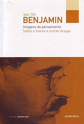 Imagens de Pensamento Sobre o Haxixe e Outras Drogas, livro de Walter Benjamin