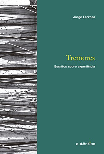 Tremores. Escritos Sobre Experiência, livro de Jorge Larrosa