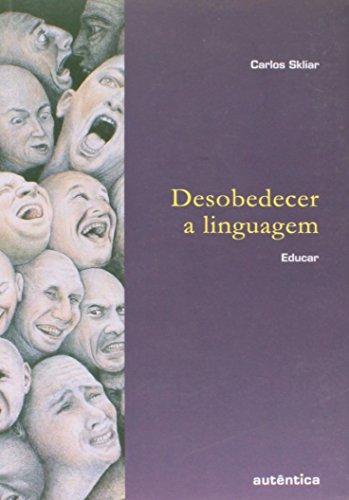 Desobedecer a Linguagem. Educar, livro de Carlos Skliar