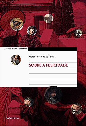 Sobre a Felicidade, livro de Marcos Ferreira de Paula