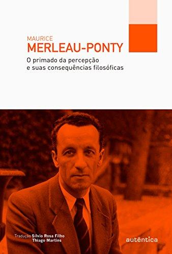 O Primado da Percepção e Suas Consequências Filosóficas, livro de Maurice Merleau-Ponty