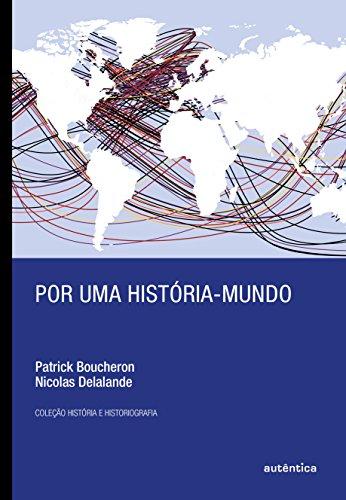 Por Uma História-Mundo, livro de Patrick Boucheron, Nicolas Delalande