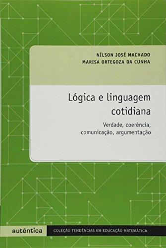Lógica e Linguagem Cotidiana. Verdade, Coerência, Comunicação, Argumentação, livro de Nílson José Machado