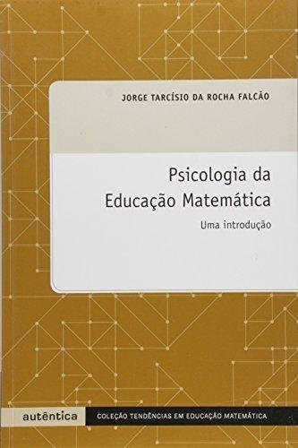 Psciologia Da Educacao Matematica, livro de Jorge Tarcisio Da Rocha Falcao