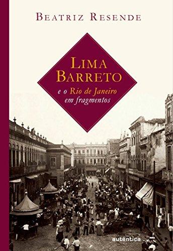 Lima Barreto e o Rio de Janeiro em Fragmentos, livro de Beatriz Resende