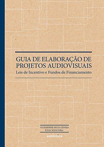 Guia de Elaboração de Projetos Audiovisuais, livro de Guilherme Fiuza Zenha, Júlia Nogueira