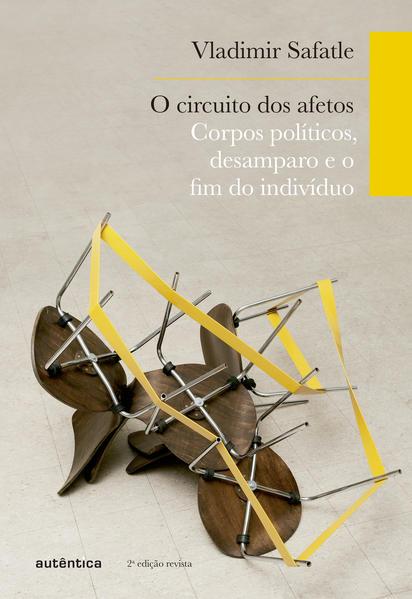 O Circuito dos Afetos. Corpos Políticos, Desamparo e o Fim do Indivíduo, livro de Vladimir Safatle