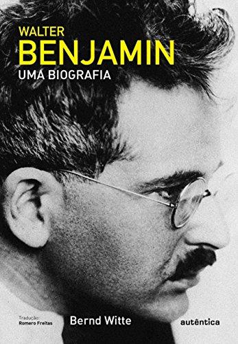 Walter Benjamin. Uma Biografia, livro de Bernd Witte