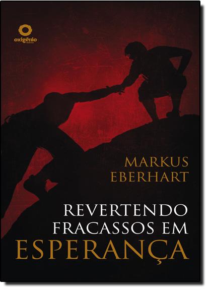 Revertendo Fracassos em Esperança, livro de Markus Eberhart