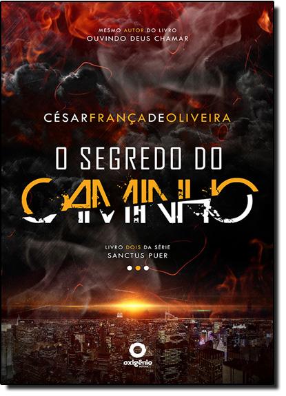 Segredo do Caminho, O - Vol.2 - Série Sanctus Puer, livro de César França de Oliveira