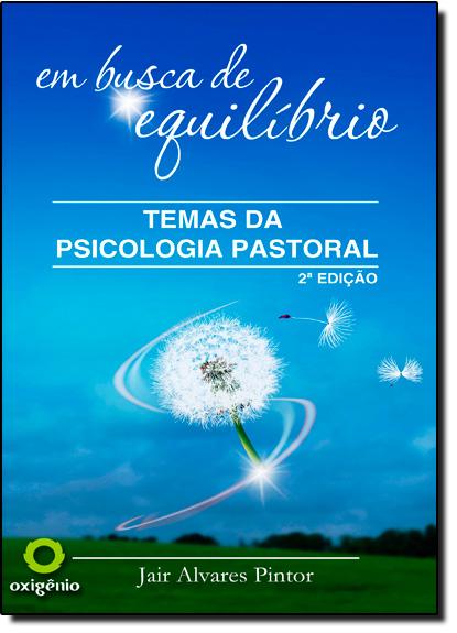 Em Busca de Equilíbrio: Temas da Psicologia Pastoral, livro de Jair Alvares Pintor
