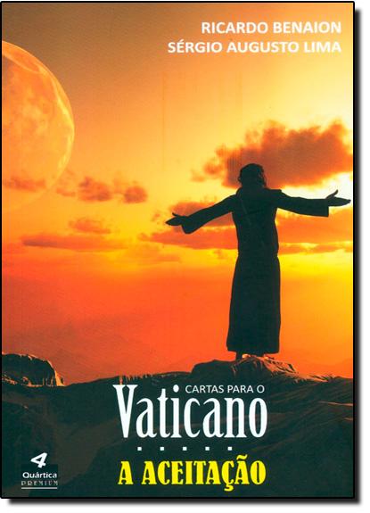 Cartas Para o Vaticano: a Aceitacão, livro de Ricardo Benaion