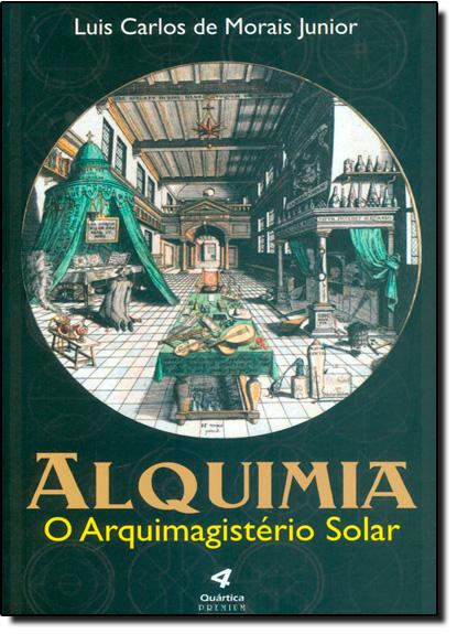 Alquimia: O Arquimagistério Solar, livro de Luis Carlos de Morais Junior