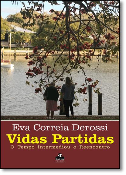Vidas Partidas: O Tempo Intermediou o Reencontro, livro de Eva Correia Machado Derossi