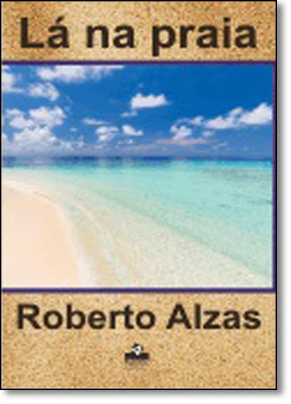 Lá na Praia, livro de Roberto Alzas