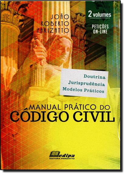Manual Prático do Código Civil - 2 Volumes, livro de João Roberto Parizatto