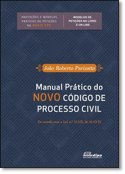Manual Prático do Novo Código de Processo Civil, livro de João Roberto Parizatto