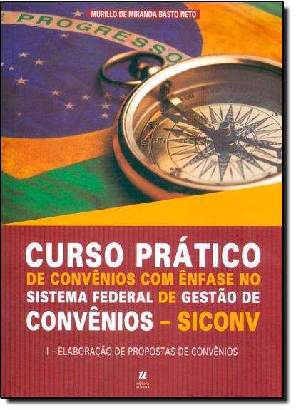 Curso Prático de Convênios Com Ênfase no Sistema Federal de Gestão de Convênios - Sincov, livro de Murilo de Miranda Basto Neto