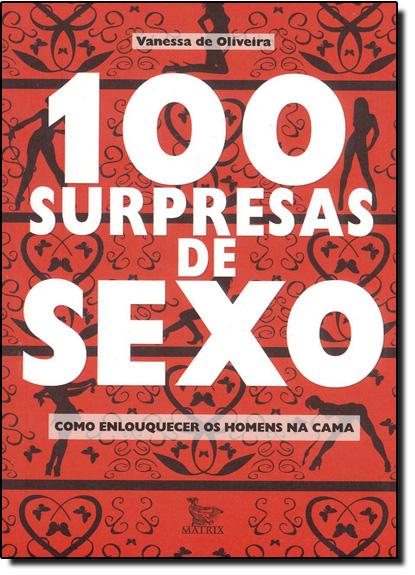 100 Surpresas de Sexo: Como Enlouquecer um Homem na Cama, livro de Vanessa de Oliveira