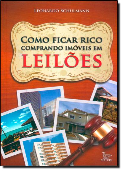 Como Ficar Rico Comprando Imóveis em Leilões, livro de Leonardo Schulmann
