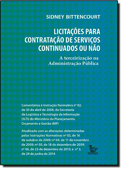 Licitações Para Contratação de Serviços Continuados ou Não: a Tercerização na Administração Pública, livro de Sidney Bittencourt