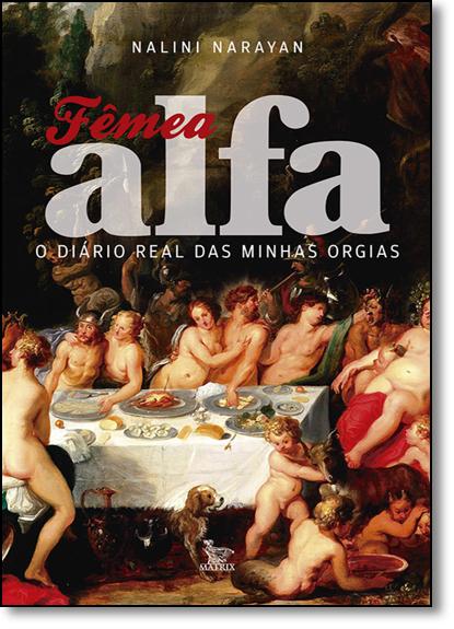 Fêmea Alfa: O Diário Real das Minhas Orgias, livro de Nalini Narayan