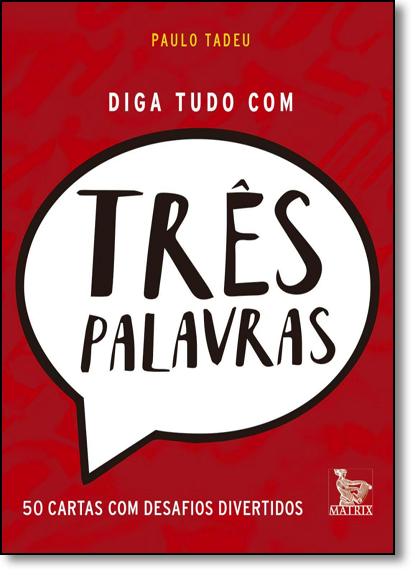 Diga Tudo Com Três Palavras, livro de Paulo Tadeu