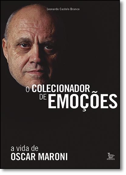 Colecionador De Emoções, O: A Vida De Oscar Maroni, livro de Leonardo Castelo Branco