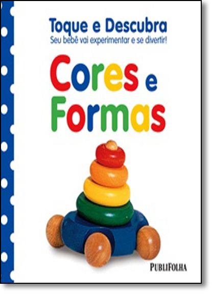 Cores e Formas: Seu Bebê Vai Experimentar e Se Divertir! - Coleção Toque e Descubra, livro de Dorling Kindersley
