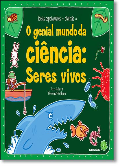 Genial Mundo da Ciência, O: Seres Vivos, livro de Tom Adams