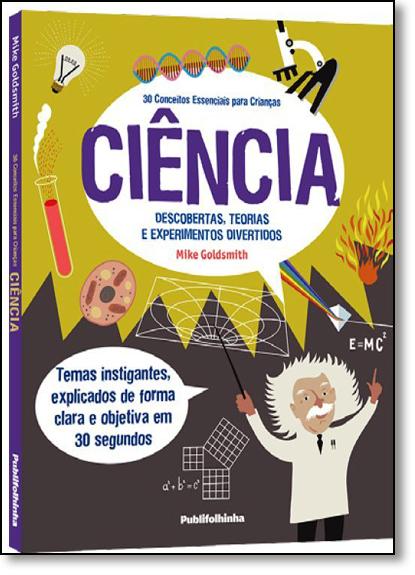 30 Conceitos Essenciais Para Crianças: Ciência, livro de Mike Goldsmith