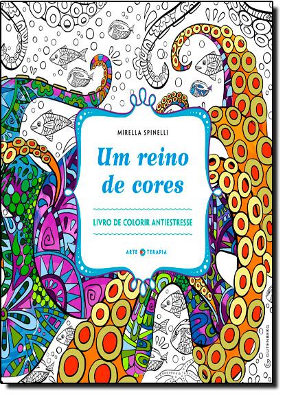 Reino de Cores, Um: Livro de Colorir Antiestresse, livro de Mirella Spinelli