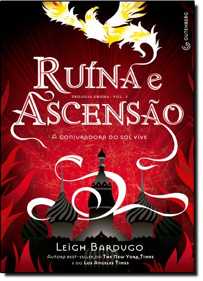 Ruina e Ascensão: A Conjuradora do Sol Vive - Vol.3 - Série Grisha, livro de Leigh Bardugo