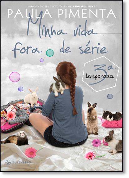 Minha Vida Fora de Série - 3ª Temporada, livro de Paula Pimenta