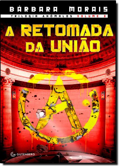 Retomada da União, A - Vol.3 - Trilogia Anômalos, livro de Bárbara Morais