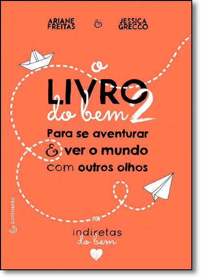 Livro do Bem 2: Para se Aventurar e Ver o Mundo com Outros Olhos, livro de Ariane Freitas