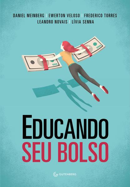 Educando seu bolso, livro de Daniel Meinberg, Ewerton Veloso, Frederico Torres, Leandro Novais, Lívia Senna