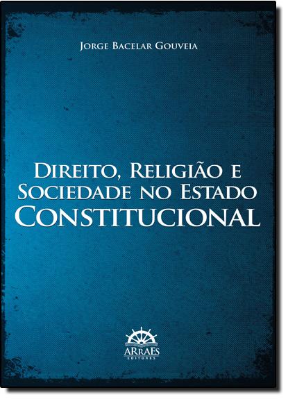 Direito, Religião e Sociedade no Estado Constitucional, livro de Jorge Bacelar Gouveia