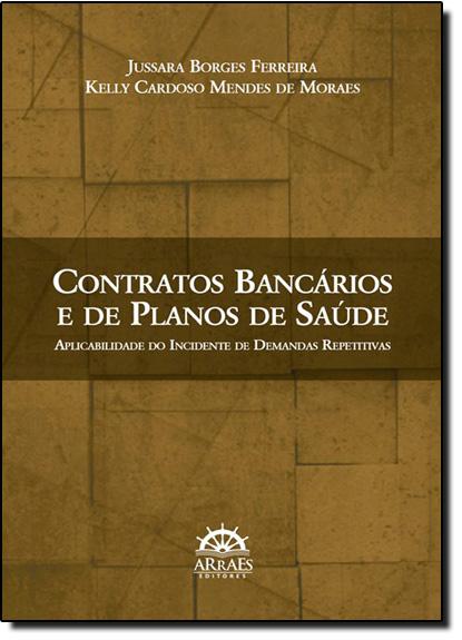 Contratos Bancários e de Planos de Saúde: Aplicabilidade do Incidente de Demandas Repetitivas, livro de Jussara Borges Ferreira