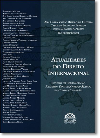 Atualidades do Direito Internacional: Estudos em Homenagem ao Professor Antônio Márcio da Cunha Guimarães, livro de Ana Carla Vastag Ribeiro de Oliveira