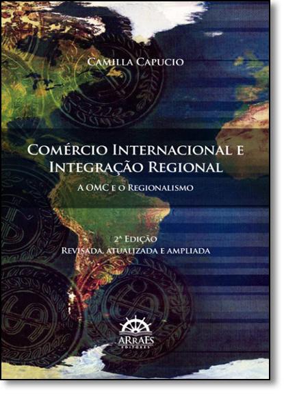 Comércio Internacional e Integração Regioanal: A Omc e o Regionalismo, livro de Camilla Capucio