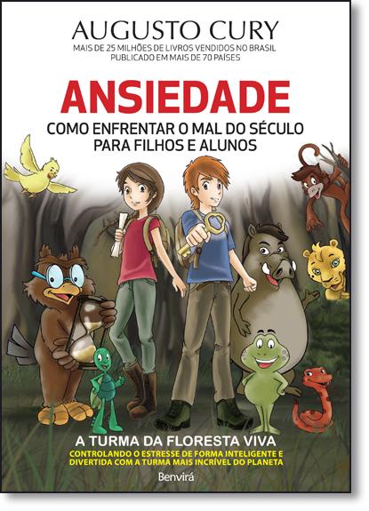 Ansiedade: Como Enfrentar o Mal do Século Para Filhos e Alunos, livro de Augusto Cury