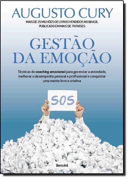 Gestão da Emoção: Técnicas de Coaching Emocional Para Gerenciar a Ansiedade, Melhorar o Desempenho Pessoal, livro de Augusto Cury