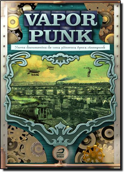 Vaporpunk: Novos Documentos de uma Pitoresca Época Steampunk, livro de Fábio Fernandes