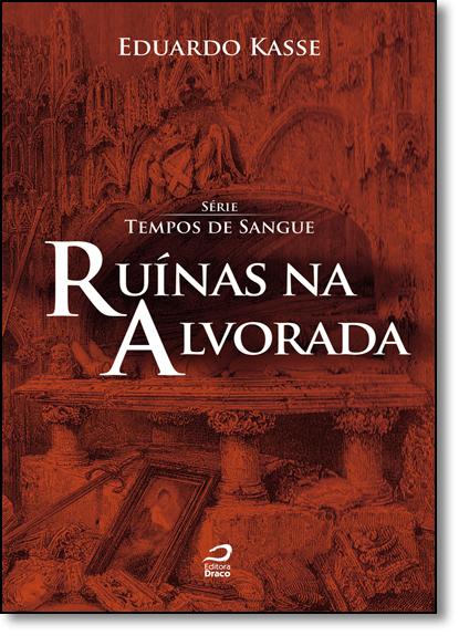 Ruínas na Alvorada - Série Tempos de Sangue, livro de Eduardo Kasse
